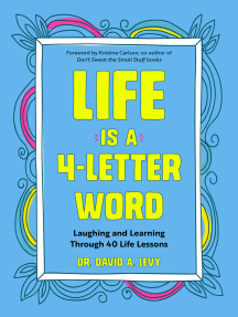 Life Is a 4-Letter Word: Laughing and Learning Through 40 Life Lessons (Humor Essays, Doctors & Medicine Humor, for Readers of The Family Crucible)