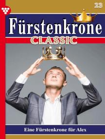 Fürstenkrone Classic 23 – Adelsroman: Eine Fürstenkrone für Alex