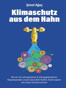 Klimaschutz aus dem Hahn: Wie wir mit Leitungswasser & leitungsgebundenen Wasserspendern unsere Gesundheit fördern, Kosten sparen und unsere Umwelt schonen!