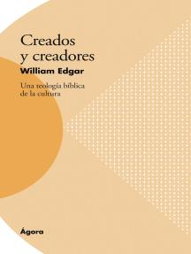 Creados y creadores: Una teología bíblica de la cultura