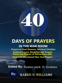 40 Days of Prayers in the War Room: Prayers to Rout Demons, Spiritual Christian Healing Prayers, Breakthrough Prayers Points and Prayers of Deliverance with Prophetic Devotional New Year Prayers