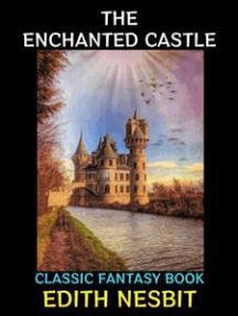 The Enchanted Castle: Classic Children's Fiction