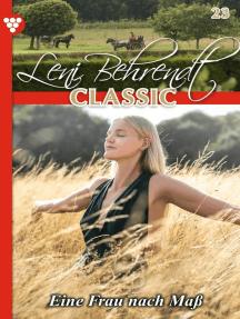Leni Behrendt Classic 23 – Liebesroman: Eine Frau nach Maß