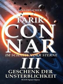 TARIK CONNAR III: GESCHENK DER UNSTERBLICHKEIT: Im Schatten der Sterne