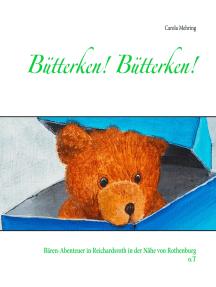 Bütterken! Bütterken!: Bären-Abenteuer in Reichardsroth in der Nähe von Rothenburg o.T