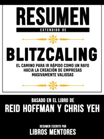 Resumen Extendido De Blitzcaling: El Camino Para Ir Rápido Como Un Rayo Hacia La Creación De Empresas Masivamente Valiosas – Basado En El Libro De Reid Hoffman Y Chris Yeh