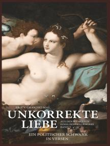 Unkorrekte Liebe: Ein politischer Schwank in Versen