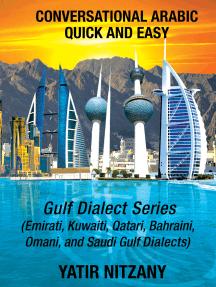 Conversational Arabic Quick and Easy: Gulf Series; Emirati, Saudi Gulf Dialect, Qatari, Kuwaiti, Bahraini, Omani Arabic Dialects