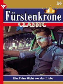 Fürstenkrone Classic 24 – Adelsroman: Ein Prinz flieht vor der Liebe
