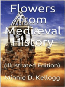 Flowers from Mediæval History: (Illustrated Edition)