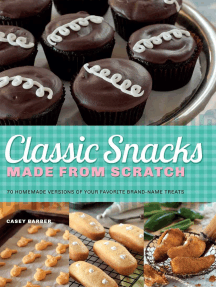 Classic Snacks Made from Scratch: 70 Homemade Versions of Your Favorite Brand-Name Treats