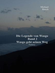 Die Legende von Wasgo Band 2: Wasgo geht seinen Weg