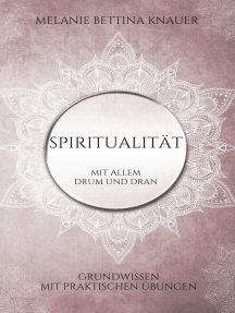 Spiritualität mit allem Drum und Dran: Grundwissen mit praktischen Übungen
