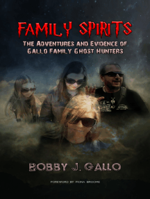 Family Spirits: The Adventures and Evidence of Gallo Family Ghost Hunters