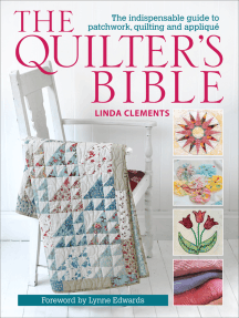 The Quilter's Bible: The Indispensable Guide to Patchwork, Quilting and Appliqué