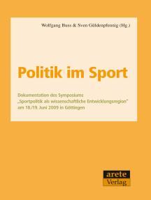 """Politik im Sport: Dokumentation des Symposiums """"Sportpolitik als wissenschaftliche Entwicklungsregion"""" am 18./19. Juni 2009 in Göttingen"""