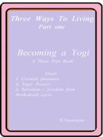 Three Ways To Living, Part One. Becoming A Yogi (Getting spiritual Powers Enjoying Celestial Pleasures and Liberation)