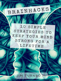 Brainhacks: 10 Simple Strategies To Keep Your Mind Strong For A Lifetime