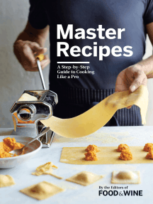 Master Recipes: A Step-By-Step Guide to Cooking Like a Pro