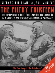 The Filthy Thirteen: From the Dustbowl to Hitler's Eagle's Nest—The True Story of the 101st Airborne's Most Legendary Squad of Combat Paratroopers