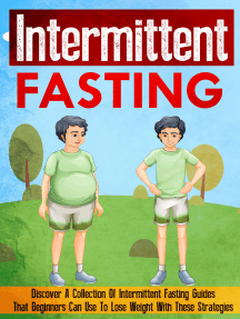 Intermittent Fasting: Discover A Collection Of Intermittent Fasting Guides That Beginners Can Use To Lose Weight With These Strategies