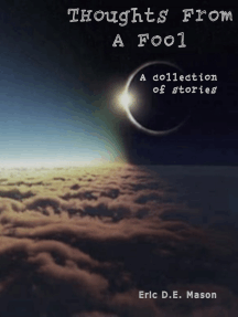 Thoughts From A Fool: A collection of stories