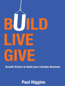 Build Live Give: Growth Drivers to Build Your Lifestyle Business