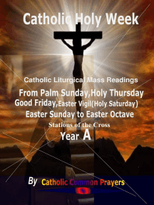 Catholic Holy Week Catholic Liturgical Mass Readings: From Palm Sunday Holy Thursday Good Friday Easter Vigil (Holy Saturday) Easter Sunday to Easter Octave Stations of the Cross Year A