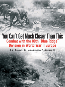 "You Can't Get Much Closer Than This: Combat With the 80th ""Blue Ridge"" Division in World War II Europe"