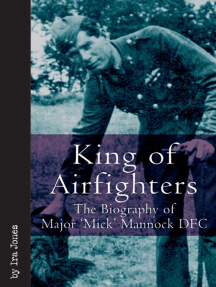 King of Airfighters: The Biography of Major 'Mick' Mannock DFC