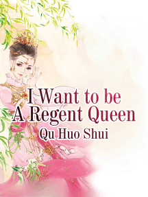 I Want to be A Regent Queen: Volume 1