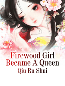 Firewood Girl Became A Queen: Volume 2