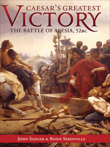 Caesar's Greatest Victory: The Battle of Alesia, Gaul 52 BC