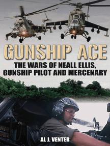 Gunship Ace: The Wars of Neall Ellis, Gunship Pilot and Mercenary