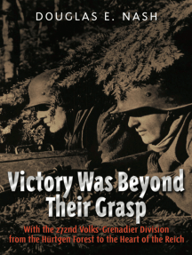 Victory Was Beyond Their Grasp: With the 272nd Volks-Grenadier Division from the Huertgen Forest to the Heart of the Reich