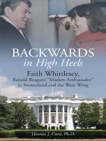 "Backwards, in High Heels: Faith Whittlesey, Ronald Reagan's ""Madam Ambassador"" in Switzerland and the West Wing"