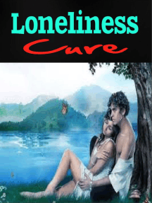 Loneliness Cure - How to Break Free From Loneliness Forever!