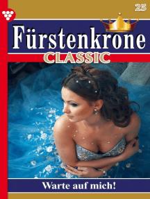 Fürstenkrone Classic 25 – Adelsroman: Warte auf mich!