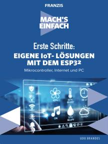 Erste Schritte: Eigene IoT-Lösungen mit dem ESP32: Mikrocontroller, Internet und PC