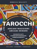 Tarocchi - Arcani Maggiori e Arcani Minori: Significati, Corrispondenze, Abbinamenti