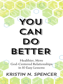 You Can Do Better: Healthier, More God-Centered Relationships in 10 Easy Lessons