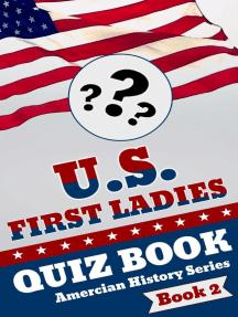 U.S. First Ladies Quiz Book: American History Quiz Series, #2