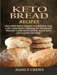 Keto Bread Recipes: The Best Keto Bread Cookbook For Low Carb Keto Breads To Promote Weight Loss With Quick, Easy And Delicious Recipes