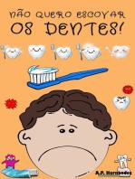 Não quero escovar os dentes!