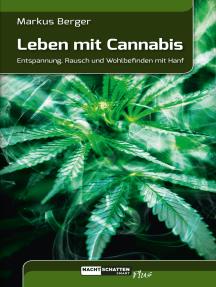 Leben mit Cannabis: Entspannung, Rausch und Wohlbefinden mit Hanf