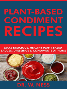 Plant-Based Condiment Recipes: Make Delicious, Healthy Plant-Based Sauces, Dressings & Condiments at Home