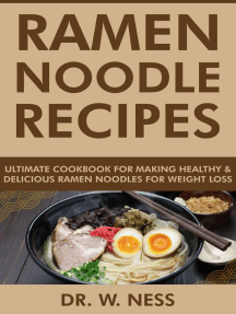 Ramen Noodle Recipes: Ultimate Cookbook for Making Healthy and Delicious Ramen Noodles for Weight Loss