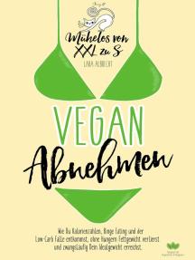 Vegan Abnehmen: Mühelos von XXL zu S