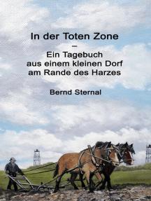 In der Toten Zone: Ein Tagebuch aus einem kleinen Dorf am Rande des Harzes