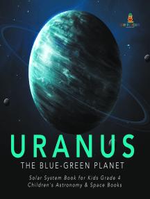 Uranus : The Blue-Green Planet   Solar System Book for Kids Grade 4   Children's Astronomy & Space Books
